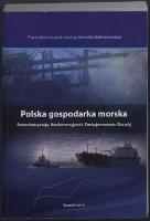 Polska gospodarka morska : restrukturyzacja - konkurencyjność - funkcjonowanie - rozwój : praca zbiorowa