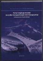 Porty i żegluga morska na rynku transportowym Unii Europejskiej : funkcjonowanie - rozwój - ekologia : praca zbiorowa